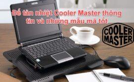 Đế tản nhiệt Cooler Master thông tin và 5 mẫu mã tốt