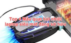 Top 4 Mẫu quạt hút nhiệt Laptop siêu mát đáng sở hữu