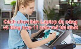 Bàn Laptop đa năng các cách chọn và tổng hợp 11 mẫu mã tốt nhất