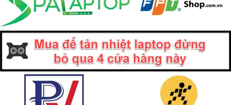 Mua đế tản nhiệt laptop đừng bỏ qua 4 cửa hàng này