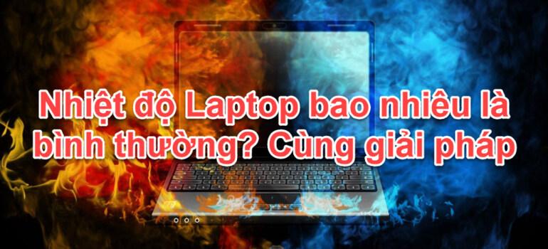 Nhiệt độ Laptop bao nhiêu là bình thường?