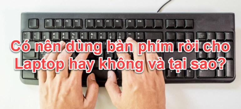 Có nên dùng bàn phím rời cho Laptop hay không?