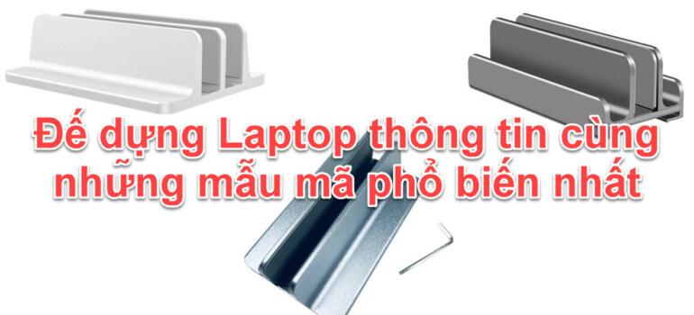 Đế dựng Laptop thông tin cùng 3 mẫu mã phổ biến nhất