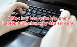 9 Mẹo hay bảo quản bàn phím Laptop luôn như ngày đầu sử dụng
