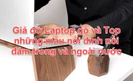 Giá đỡ Laptop gỗ và 7 mẫu nổi đình nổi đám trong và ngoài nước